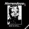 """HORRENDOUS """"War Is Still..."""" [12"""" EP, 2015]"""