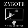 "ZYGOTE ""A Wind Of Knives"" [LP, 1991/2018]"