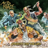 "ACID FORCE ""Atrocity For The Lust"" [LP, 2017]"