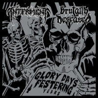 "BRUTALLY DECEASED | INTERMENT ""Glory Days, Festering Years"" [split LP, 2013]"