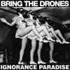 "BRING THE DRONES ""Ignorance Paradise"" [LP, 2017]"
