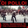 "OI POLLOI ""Total Resistence To The Fucking System"" [LP, 2006/2018]"