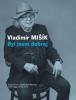 """VLADIMÍR MIŠÍK """"Byl jsem dobrej"""" [kniha, 2017]"""