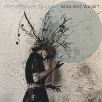 """FIVE SECONDS TO LEAVE """"Nina Who Wasn't"""" [LP (splatter), 2019]"""