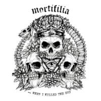 "MORTIFILIA ""... When I Killed The God"" [LP + MP3/FLAC, 2016/2019]"